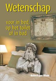 Wetenschap voor in bed, op het toilet of in bad Blom, Robert Jan, Ebook
