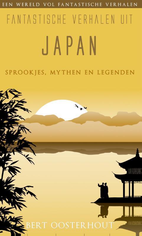 Fantastische verhalen uit Japan sprookjes, mythen en legenden, Oosterhout, Bert, Ebook