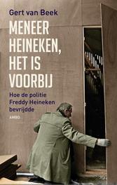 Meneer Heineken, het is voorbij hoe de politie Freddy Heineken bevrijdde, Beek, Gert van, Ebook