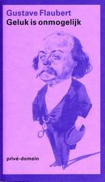Geluk is onmogelijk een keuze uit zijn brieven, Flaubert, Gustave, Ebook