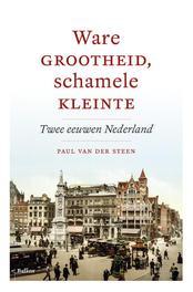 Ware grootheid, schamele kleinte twee eeuwen Nederland, Steen, Paul van der, Ebook