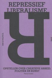 Repressief liberalisme opstellen over creatieve arbeid, politiek en kunst, Gielen, Pascal, Ebook