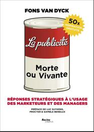La publicite: morte ou vivante responses strategiques a l'usage des marketeurs et des managers, Dyck, Fons Van, Ebook