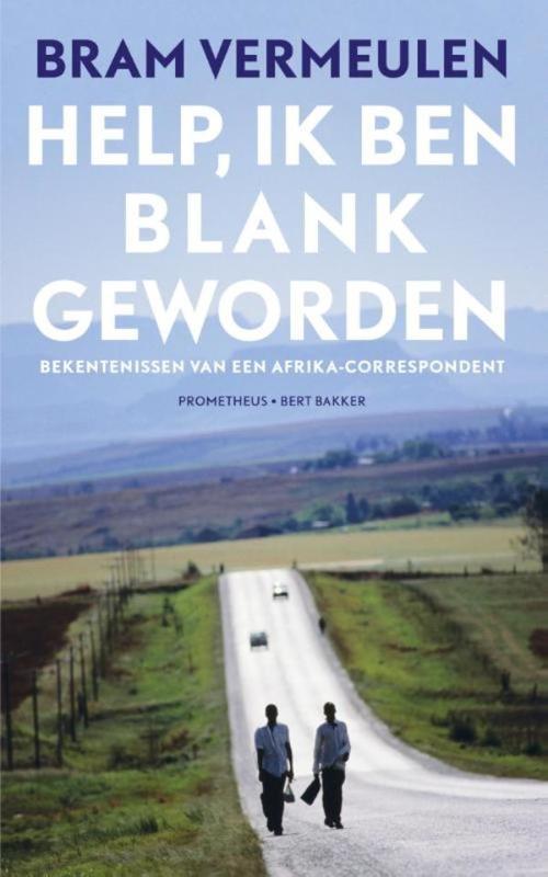 Help, ik ben blank geworden bekentenissen van een Afrika-correspondent, Vermeulen, Bram, Ebook