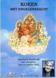 Koken met engelenkracht spiritueel kookboek met recepten, tips en andere kost, Heide, Jan C. van der, Ebook