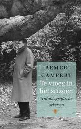 Te vroeg in het seizoen autobiografische schetsen, Campert, Remco, Ebook