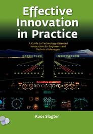 Effective Innovation in practice a guide to technology-oriented innovation for engineers and technical managers, Slagter, Koos, Ebook