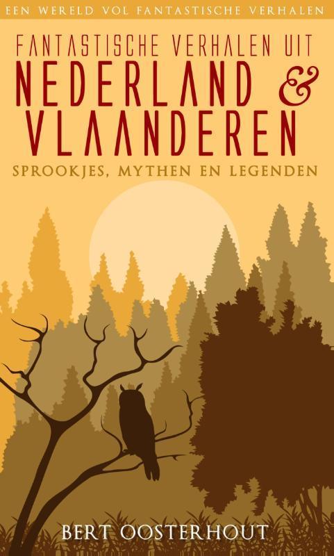Fantastische verhalen uit Nederland en Vlaanderen sprookjes, mythen en legenden, Oosterhout, Bert, Ebook