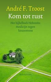 Kom tot rust het bijbelboek hebreeen: medicijn tegen keuzestress, Troost, André F., Ebook