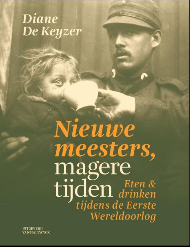 Nieuwe meesters, magere tijden eten en drinken tijdens de Eerste Wereldoorlog, Keyzer, Diane De, Ebook