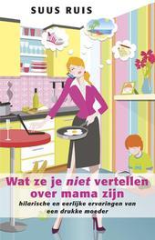 Wat ze je niet vertellen over mama zijn hilarische en eerlijke ervaringen van een drukke moeder, Ruis, Suus, Ebook