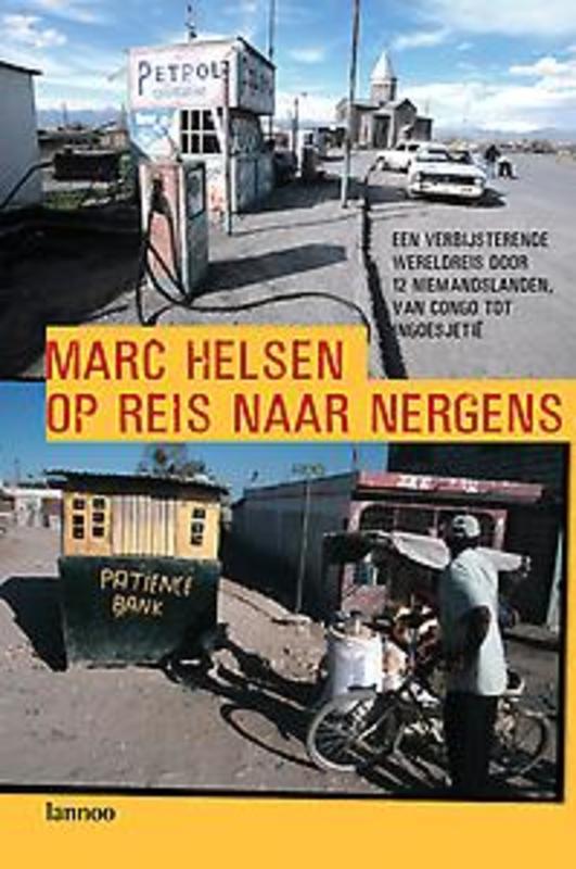 Op reis naar nergens een verbijsterende wereldreis door 12 vergeten landen, van Congo tot Ingoesjetie, Helsen, Marc, Ebook