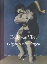 Gigantische dagen een keuze uit de gedichten 1978-2001, Vliet, Eddy van, Ebook
