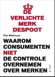 De verlichte merkdespoot waarom consumenten niet de de controle overnemen over merken, Wulleman, Piet, Ebook