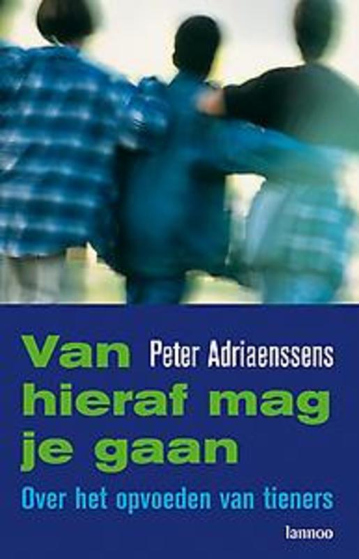 Van hieraf mag je gaan over het opvoeden van tieners, Adriaenssens, Peter, Ebook