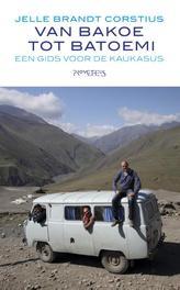 Van Bakoe tot Batoemi een gids voor de Kaukasus, Brandt Corstius, Jelle, Ebook