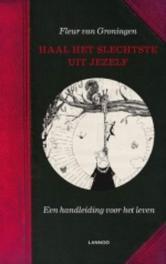 Haal het slechtste uit jezelf! Groningen, Fleur van, Ebook