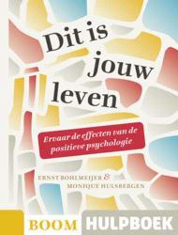 Dit is jouw leven ervaar de effecten van de positieve psychologie, Bohlmeijer, Ernst, Ebook