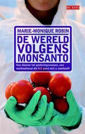 De wereld volgens Monsanto van dioxine tot gentechgewassen, een multinational die het goed met u voorheeft, Robin, Marie-Monique, Ebook