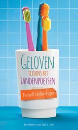 Geloven tijdens het tandenpoetsen twaalf oefeningen, Dijk, Jan-Willem van, Ebook