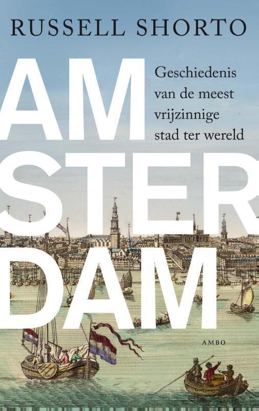 Amsterdam geschiedenis van de meest vrijzinnige stad ter wereld, Shorto, Russell, Ebook