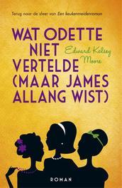 Wat Odette niet vertelde (maar James allang wist) Moore, Edward Kelsey, Ebook