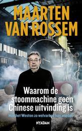 Waarom de stoommachine geen Chinese uitvinding is hoe het Westen zo welvarend kon worden, Rossem, Maarten van, Ebook