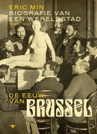 De eeuw van Brussel biografie van een wereldstad 1850-1914, Min, Eric, Ebook