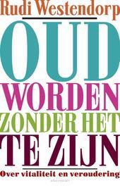 Oud worden zonder het te zijn over vitaliteit en veroudering, Westendorp, Rudi, Ebook