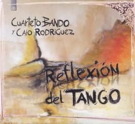 REFLEXION DEL TANGO Y CIOA RODRIGUEZ CUARTETO BANDO/CAIO RODRI, CD