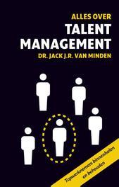 Alles over talentmanagement topmedewerkers binnenhalen en behouden, Minden, J.J.R. van, Ebook