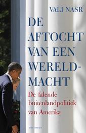 De aftocht van een wereldmacht de falende buitenlandpolitiek van Amerika, Nasr, Vali, Ebook