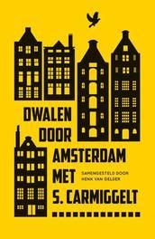 Dwalen door Amsterdam met S. Carmiggelt samengesteld door Henk van Gelder, Carmiggelt, Simon, Ebook