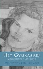 Het Gymnasium gedichten uit verveling, Dijk - de Cocq, Melissa van , Ebook