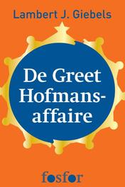 De Greet Hofmans-affaire hoe de Nederlandse monarchie bijna ten onder ging, Giebels, Lambert J., Ebook