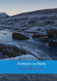 Architecten der beschaving / 1 Architecten van Atlantis een zoektocht naar Auschwitz, Alexander, Rolf, Ebook