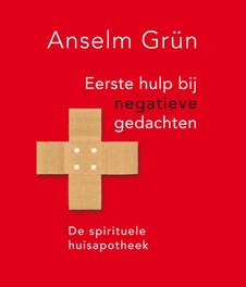 Eerste hulp bij negatieve gedachten de spirituele huisapotheek, Grün, Anselm, Ebook