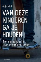 Van deze kinderen ga je houden een schooljaar in klas 1D van een vmbo, Vink, Anja, Ebook