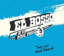 TAG VOR DEM ABEND EL BOSSO & DIE PING PONGS, CD