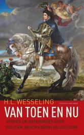 Van toen en nu opinies en observaties over politiek geschiedenis en cultuur, Wesseling, H.L., Ebook