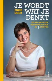 Je wordt wat je denkt de weg naar een positiever leven in 9 stappen, Rock, Inge, Ebook