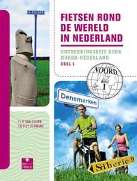 Fietsen rond de wereld in Nederland / deel 1 ontdekkingsreis door Noord-Nederland, Doorn, Flip van, Ebook