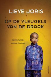 Op de vleugels van de draak Reizen tussen Afrika en China, Joris, Lieve, Ebook