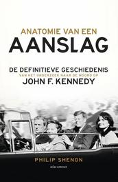 Anatomie van een aanslag De definitieve geschiedenis van het onderzoek naar de moord op John F. Kennedy, Shenon, Philip, Ebook