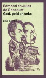 God, geld en seks Goncourt, Edmont & Jules de, Ebook