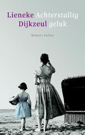 Achterstallig geluk Dijkzeul, Lieneke, Ebook