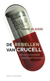 De rebellen van Crucell hoe vijf farmapiraten drie miljard ophaalden, Blaisse, Mark, Ebook