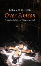 Over Simeon een vriendschap met Simeon ten Holt, Verschuur, Rita, Ebook