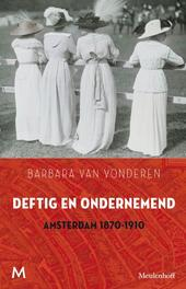 Deftig en ondernemend Amsterdam 1870-1910, Vonderen, Barbara van, Ebook