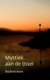 Mystiek aan de IJssel biddend leven, Vries, Mink de, Ebook